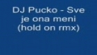 DJ Pucko - Sve je ona meni (hold on rmx)