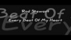 Rod Stewart- every Beat Of My Heart