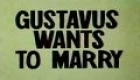 Gustav wants to marry.