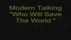 Modern Talking - Who Will Save The World