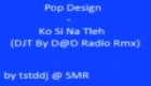 Pop design - Ko si na tleh  DJT by D D radio rmx